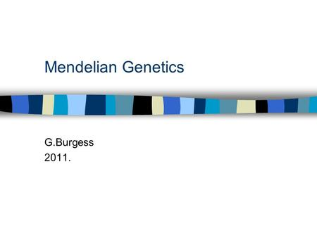 Mendelian Genetics G.Burgess 2011.. Genetics n Genetics = the science of heredity that involves the structure and function of genes and the way genes.
