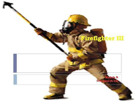 Firefighter III Module B Overhaul (4-16). 3-9.1. Identify five indicators of structural instability. (4-16.2) Indicators of structural instability. 