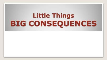 Little Things BIG CONSEQUENCES. Little things that made a huge difference! From Jericho to Ai...