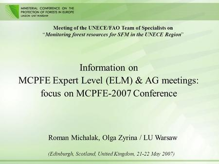 "Information on MCPFE Expert Level (ELM) & AG meetings: focus on MCPFE-2007 Conference Meeting of the UNECE/FAO Team of Specialists on ""Monitoring forest."