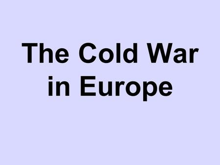 The Cold War in Europe. 1. What events in Europe changed the American attitude toward the Soviet Union?