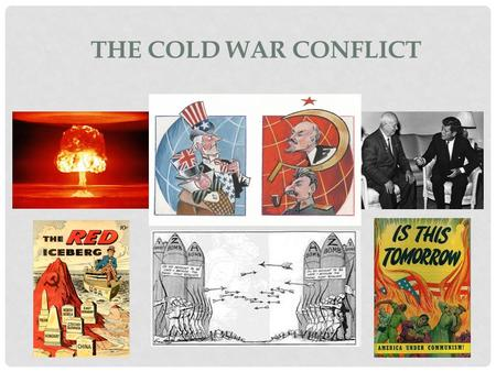 "THE COLD WAR CONFLICT WHAT IS A COLD WAR? A "" Cold War"" is a state of conflict between nations that does not involve direct military action but is pursued."