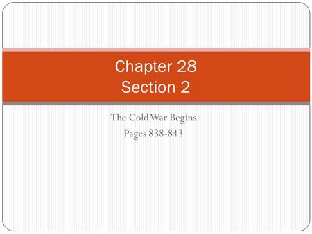 The Cold War Begins Pages 838-843 Chapter 28 Section 2.