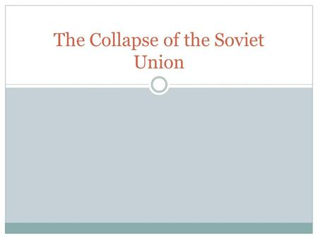 The Collapse of the Soviet Union. Objectives Today we will be able to identify the events that led to the breakup of the Soviet Union in 1991.