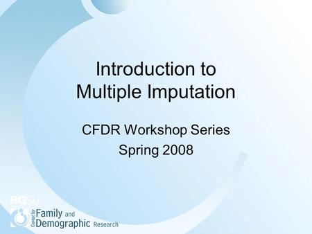 Introduction to Multiple Imputation CFDR Workshop Series Spring 2008.