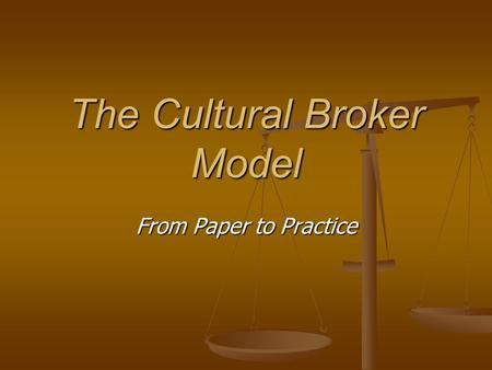 The Cultural Broker Model From Paper to Practice.