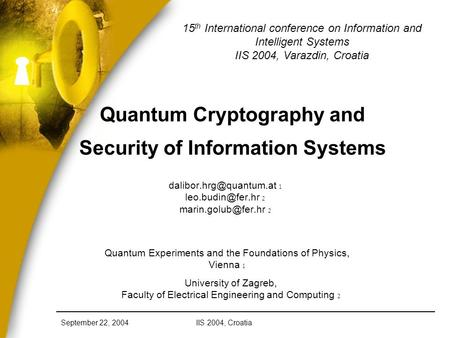 IIS 2004, CroatiaSeptember 22, 2004 Quantum Cryptography and Security of Information Systems 1 2