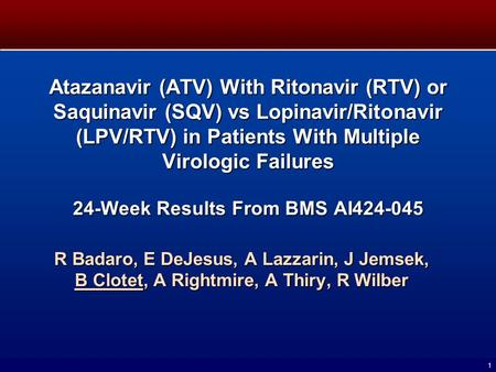 1 Atazanavir (ATV) With Ritonavir (RTV) or Saquinavir (SQV) vs Lopinavir/Ritonavir (LPV/RTV) in Patients With Multiple Virologic Failures 24-Week Results.