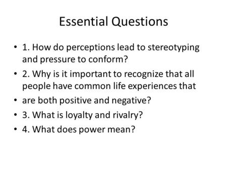 Essential Questions 1. How do perceptions lead to stereotyping and pressure to conform? 2. Why is it important to recognize that all people have common.
