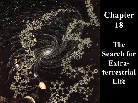Chapter 18 The Search for Extra- terrestrial Life.