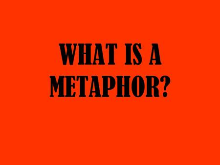"WHAT IS A METAPHOR?. A METAPHOR compares two usually dissimilar things without using ""like"" or ""as"": My mind is a spider web www.pbs.org students.cs.byu.edu."