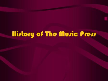 History of The Music Press. Lesson Objective At the end of the lesson we will have developed an understanding of the history of music press.