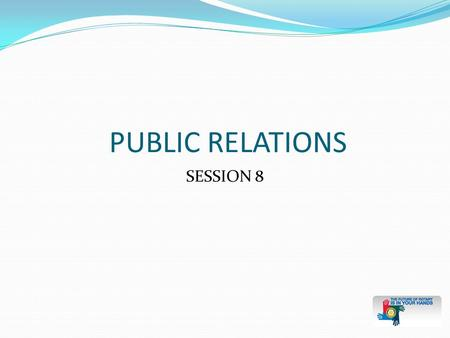 SESSION 8 PUBLIC RELATIONS. LEARNING OBJECTIVES Develop and implement a public relations plan for the club Select strategies to raise the image of Rotary.