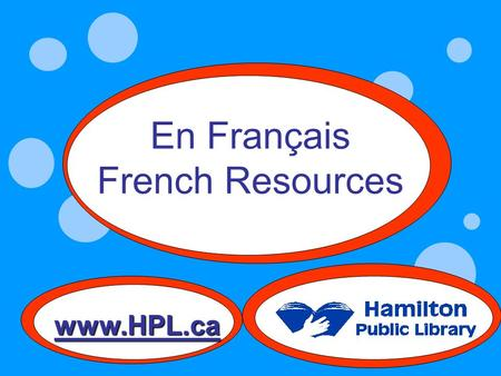 En Français French Resources www.HPL.ca. Central Dundas Kenilworth Sherwood Terryberry Red Hill Children's French Collections At 7 Locations Westdale.