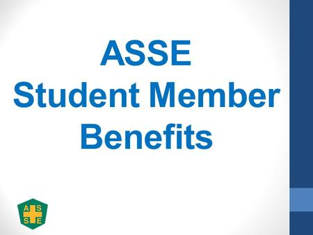 ASSE Student Member Benefits. Student Membership dues are $15/year o Includes a Free Practice Specialty and Free Common Interest Group o Includes online.