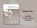 Chapter One Applying Psychology to Teaching. Copyright © Houghton Mifflin Company. All rights reserved. 1-2 Overview What is educational psychology? How.