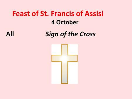 Feast of St. Francis of Assisi 4 October AllSign of the Cross.