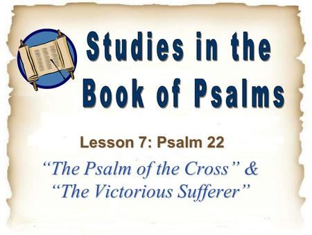 """The Psalm of the Cross"" & ""The Victorious Sufferer"" Lesson 7: Psalm 22."