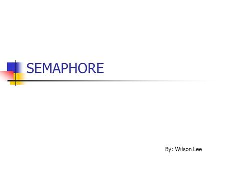SEMAPHORE By: Wilson Lee. Concurrency Task Synchronization Example of semaphore Language Support.