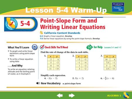 "ALGEBRA 1 Lesson 5-4 Warm-Up. ALGEBRA 1 ""Point-Slope Form and Writing Linear Equations"" (5-4) (5-3) What is ""point- slope form""? How can you use point-slope."