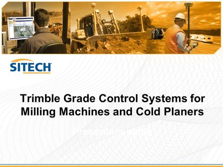 Trimble Grade Control Systems for Milling Machines and Cold Planers Presenters name.