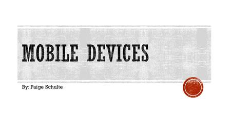 By: Paige Schulte.  According to Dictionary.com, mobile devices are a portable, wireless computing device that is small enough to be used while held.