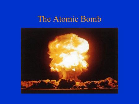 The Atomic Bomb Origins Just before the beginning of World War II, in August 1939, Albert Einstein wrote a letter to President Franklin Roosevelt telling.