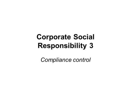 Corporate Social Responsibility 3 Compliance control.