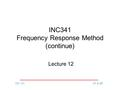 INC 341PT & BP INC341 Frequency Response Method (continue) Lecture 12.