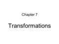 Chapter 7 Transformations. Examples of symmetry Lines of Symmetry.