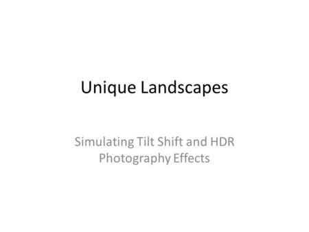 Unique Landscapes Simulating Tilt Shift and HDR Photography Effects.