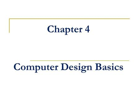 Chapter 4 Computer Design Basics. Chapter Overview Part 1 – Datapaths  Introduction  Datapath Example  Arithmetic Logic Unit (ALU)  Shifter  Datapath.