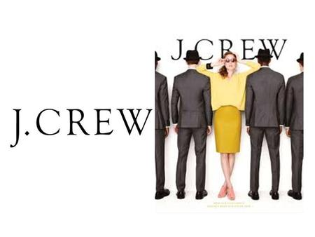 History 1983- J. Crew began their mailing catalog 1988- Launched first factory 1989- Opened first store at South Street Seaport in New York City.