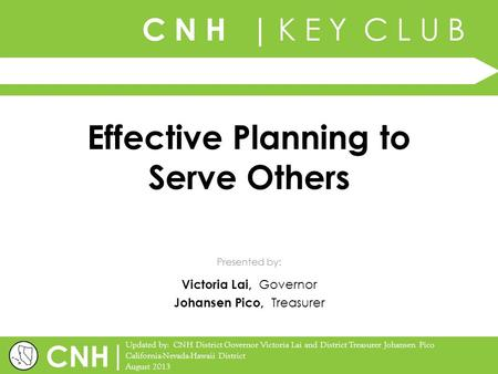 C N H | K E Y C L U B | Updated by: CNH District Governor Victoria Lai and District Treasurer Johansen Pico California-Nevada-Hawaii District August 2013.