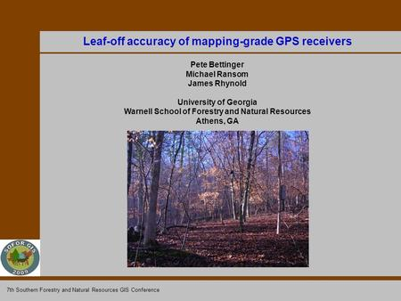 Leaf-off accuracy of mapping-grade GPS receivers Pete Bettinger Michael Ransom James Rhynold University of Georgia Warnell School of Forestry and Natural.