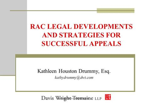 LAX 12007883v1 0050033-000750 RAC LEGAL DEVELOPMENTS AND STRATEGIES FOR SUCCESSFUL APPEALS Kathleen Houston Drummy, Esq.