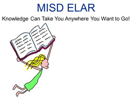 MISD ELAR Knowledge Can Take You Anywhere You Want to Go!