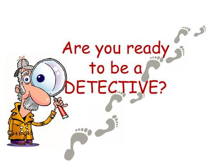 Are you ready to be a DETECTIVE?. What will be learning today? Standard RW 1.6 – Use sentence and word context to find the meaning of unknown words Objective: