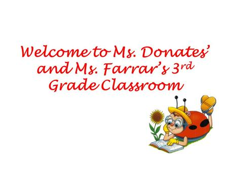Welcome to Ms. Donates' and Ms. Farrar's 3 rd Grade Classroom.
