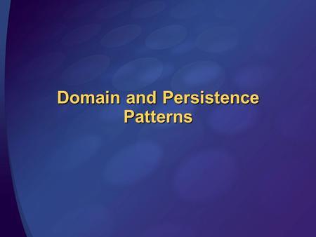 Domain and Persistence Patterns. Fundamental Pattern Types Design Patterns Business Logic Patterns.