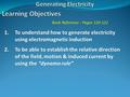 Book Reference : Pages 120-122 1.To understand how to generate electricity using electromagnetic induction 2.To be able to establish the relative direction.