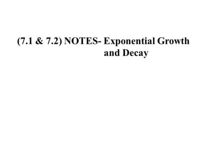 (7.1 & 7.2) NOTES- Exponential Growth and Decay. Definition: Consider the exponential function: if 0 < a < 1: exponential decay if a > 1: exponential.