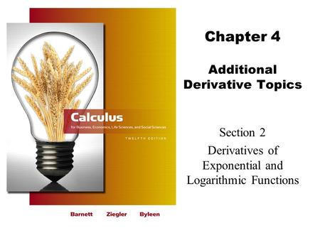 Chapter 4 Additional Derivative Topics Section 2 Derivatives of Exponential and Logarithmic Functions.