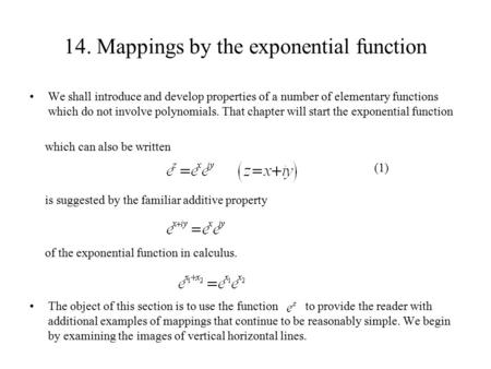 14. Mappings by the exponential function We shall introduce and develop properties of a number of elementary functions which do not involve polynomials.