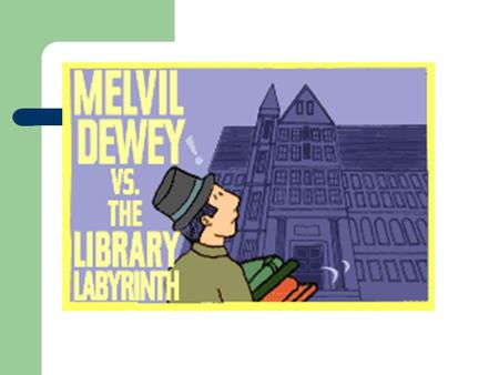 Who created the Dewey Decimal Classification System? Melvil Dewey was born on December 10, 1851 Melvil Dewey created the number order system for.