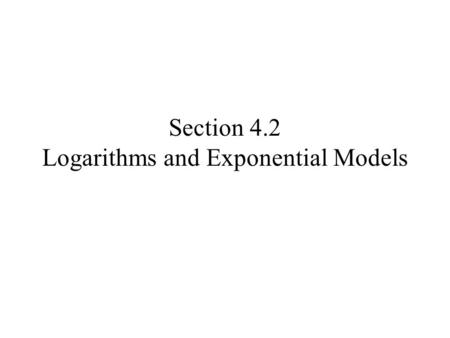 Section 4.2 Logarithms and Exponential Models. The half-life of a substance is the amount of time it takes for a decreasing exponential function to decay.