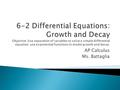 AP Calculus Ms. Battaglia. The strategy is to rewrite the equation so that each variable occurs on only one side of the equation. This strategy is called.