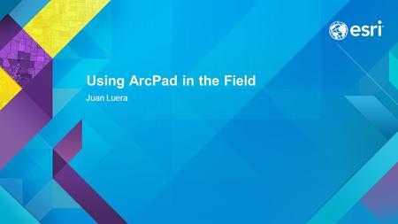 Esri UC 2014 | Demo Theater | Using ArcPad in the Field Juan Luera.