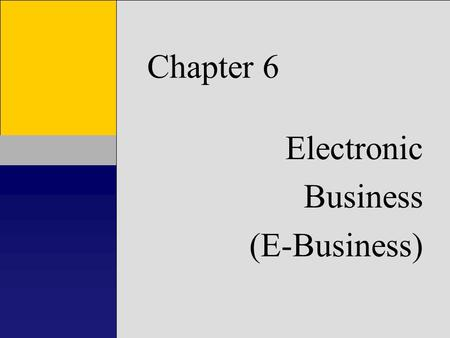 1 Chapter 1 Introduction to Accounting Information Systems Chapter 6 Electronic Business (E-Business)