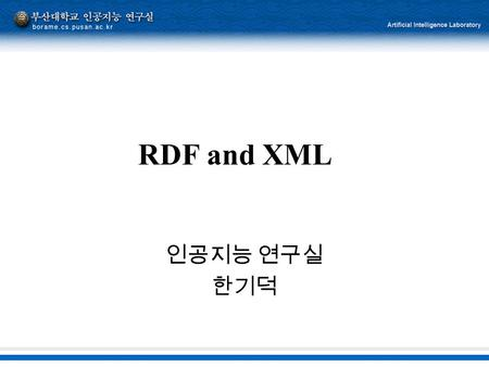 RDF and XML 인공지능 연구실 한기덕. 2 개요  1. Basic of RDF  2. Example of RDF  3. How XML Namespaces Work  4. The Abbreviated RDF Syntax  5. RDF Resource Collections.
